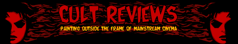 Cult Reviews - Horror and Cult Movie Reviews