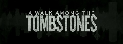 A Walk Among The Tombstones free tickets   AWATT trailer title 03 CR 500x181 news