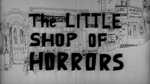 Dr. AC watches 5 Offscreen 2015 flicks     The Little Shop Of Horrors 1960 title screen 300x168 thriller reviews sci fi reviews musical horror drama comedy action
